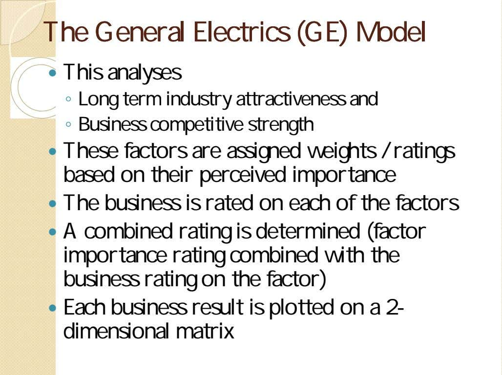 TheThe GeneralGeneral ElectricsElectrics (GE)(GE) ModelModel  This analyses ◦ Long term industry attractiveness and