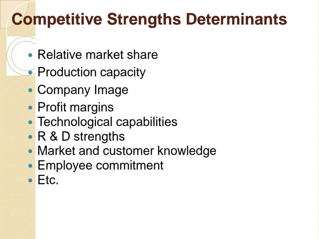 CompetitiveCompetitive StrengthsStrengths DeterminantsDeterminants  Relative market share  Production capacity