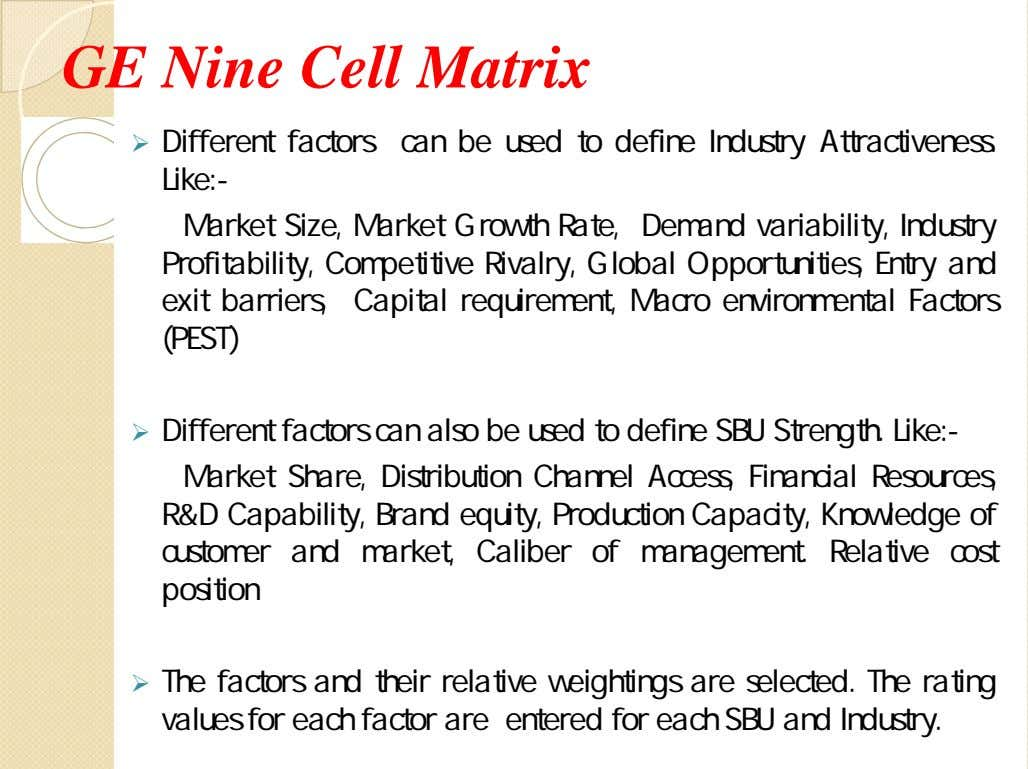 GE Nine Cell Matrix  Different factors can be used to define Industry Attractiveness. Like:-