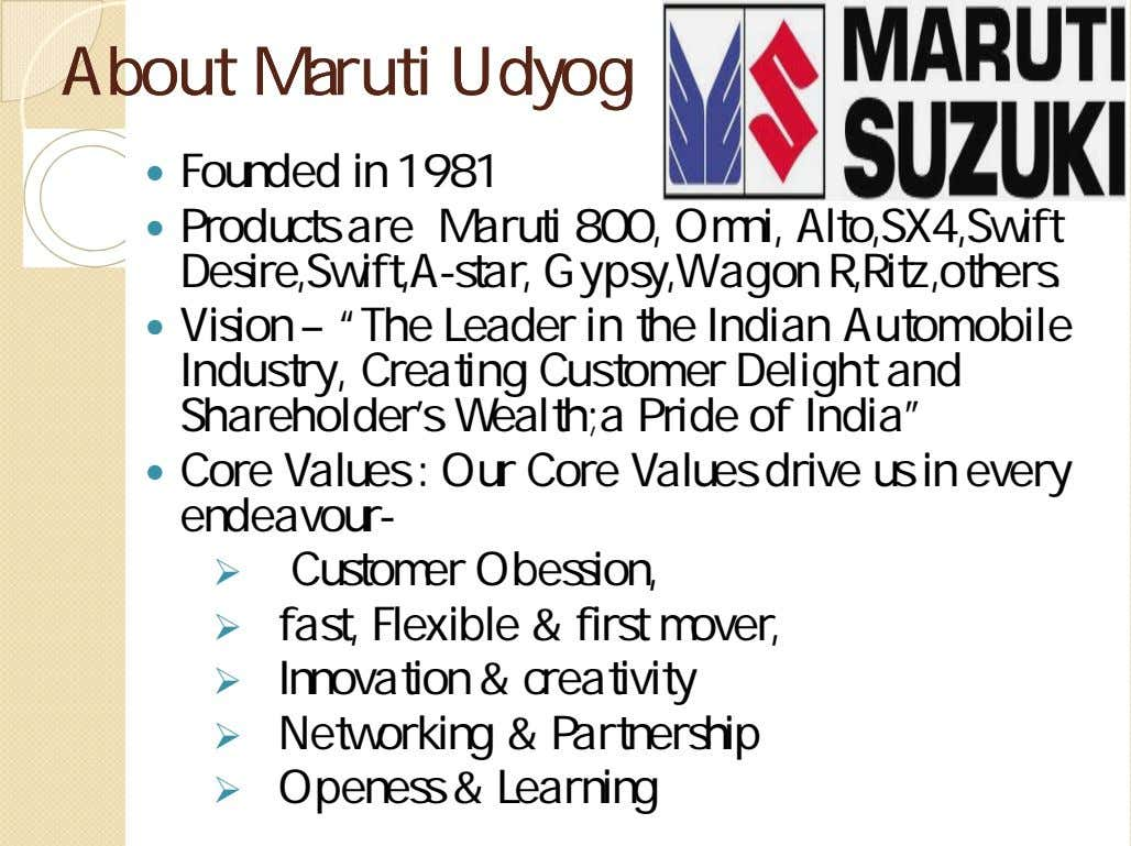 AboutAbout MarutiMaruti UdyogUdyog  Founded in 1981  Products are Maruti 800, Omni, Alto,SX4,Swift