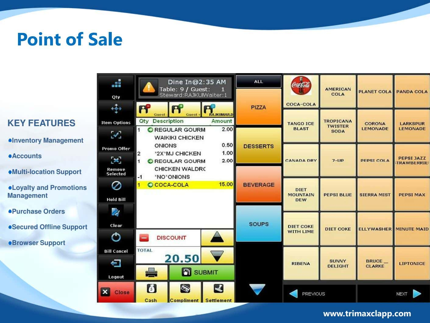 Point of Sale KEY FEATURES Inventory Management Accounts Multi-location Support Loyalty and Promotions Management