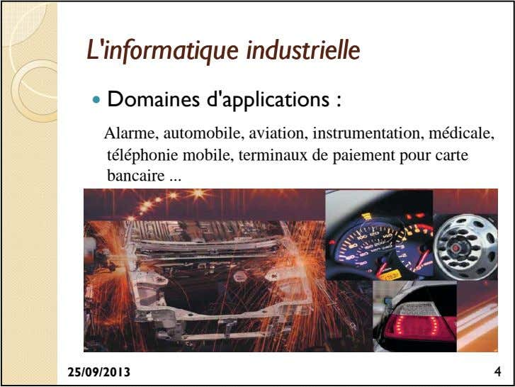 L'informatiqueL'informatique industrielleindustrielle Domaines d'applications : Alarme, automobile,