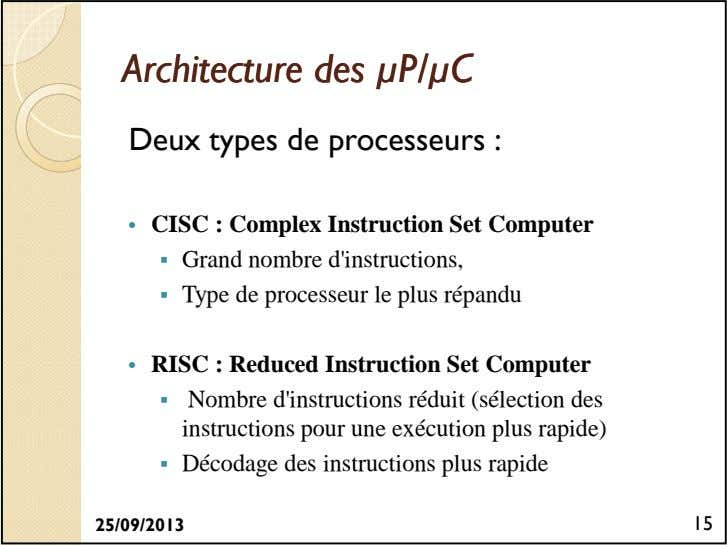 ArchitectureArchitecture desdes µP/µCµP/µC Deux types de processeurs : • CISC : Complex Instruction Set Computer