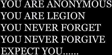 YOUAREANONYMOUS YOUARELEGION YOUNEVERFORGET YOUNEVERFORGIVE EXPECTYOU……
