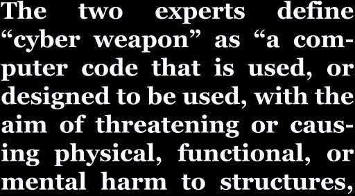 "The two experts define ""cyber weapon"" as ""a com- putercodethatisused,or designedtobeused,withthe"