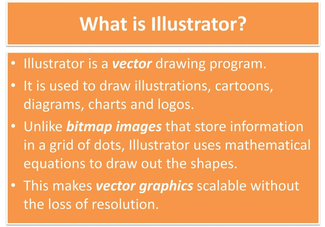 What is Illustrator? • Illustrator is a vector drawing program. • It is used to draw