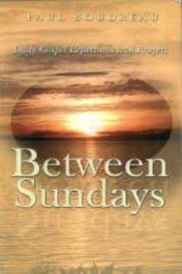 "lead, guiding us through the joys and sorrows of life."" Between Sundays Daily Gospel Reflections and"