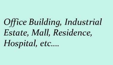 Office Building, Industrial Estate, Mall, Residence, Hospital, etc….