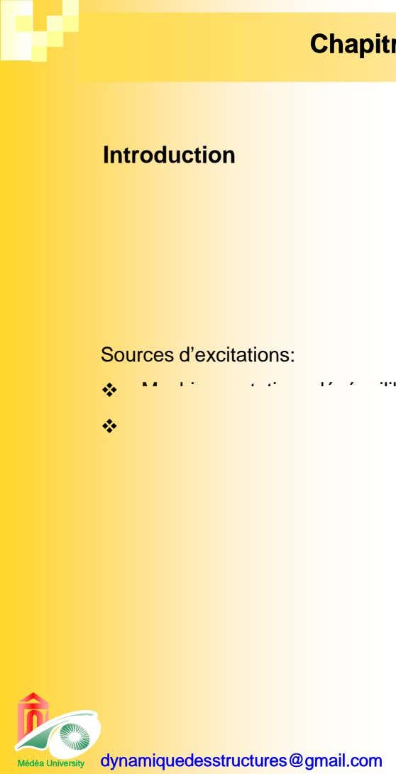 Introduction Sources d'excitations: dynamiquedesstructures@gmaildynamiquedesstructures@gmail comcom MédéaMédéa