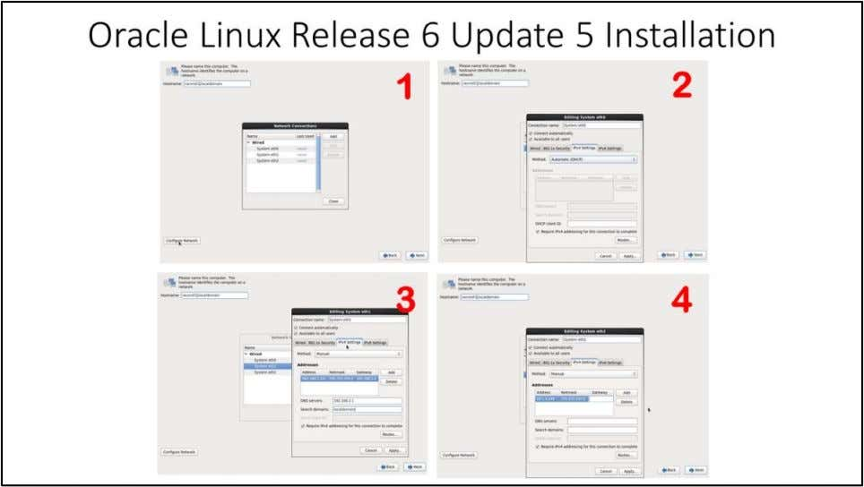 "Oracle Linux Release 6 Update 5 Installation 1. Click on ""Configure Network"" 2. Edit ""System"