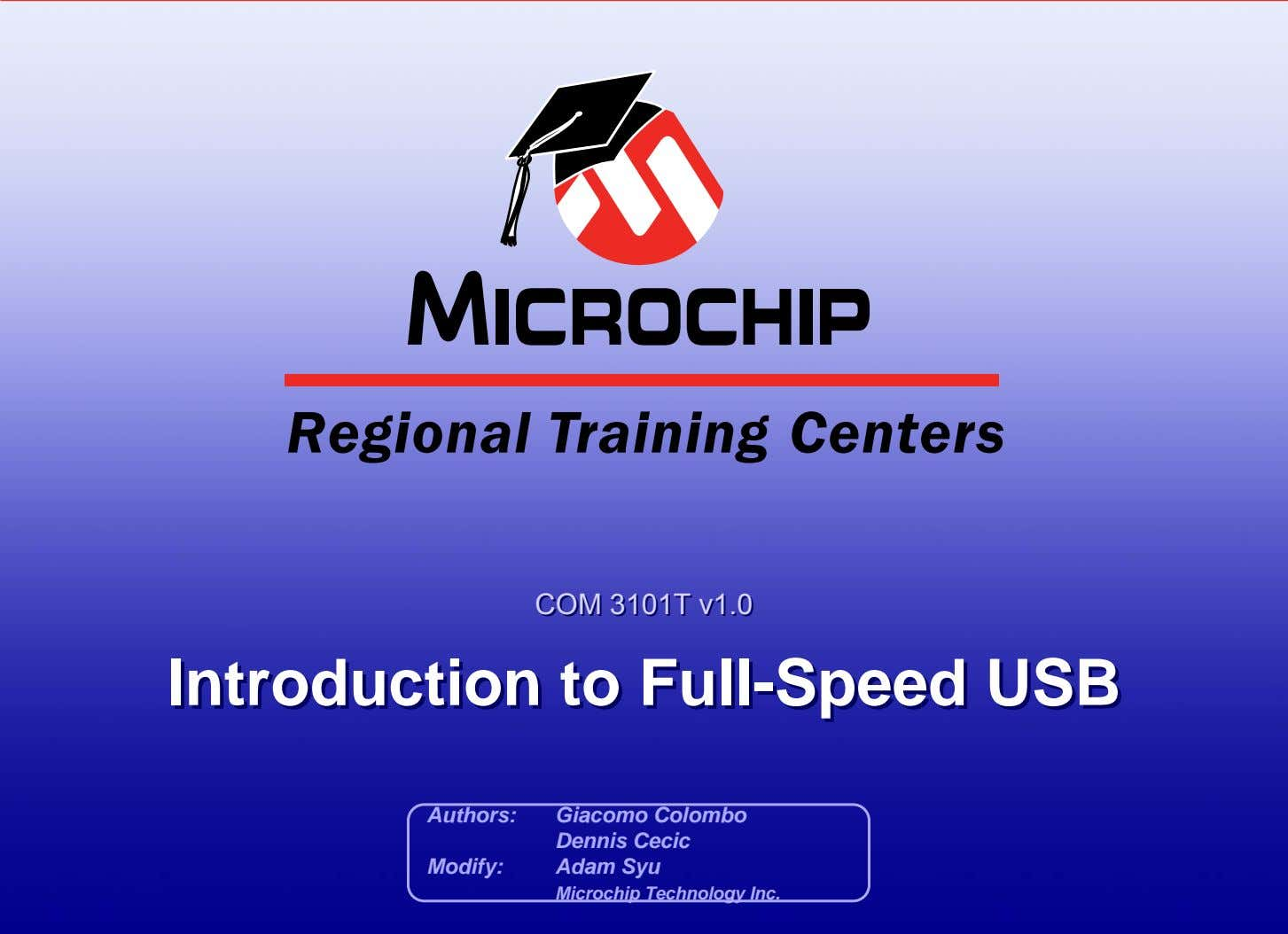 COMCOM 3101T3101T v1.0v1.0 IntroductionIntroduction toto Full-SpeedFull-Speed USBUSB Authors: Modify: Giacomo Colombo