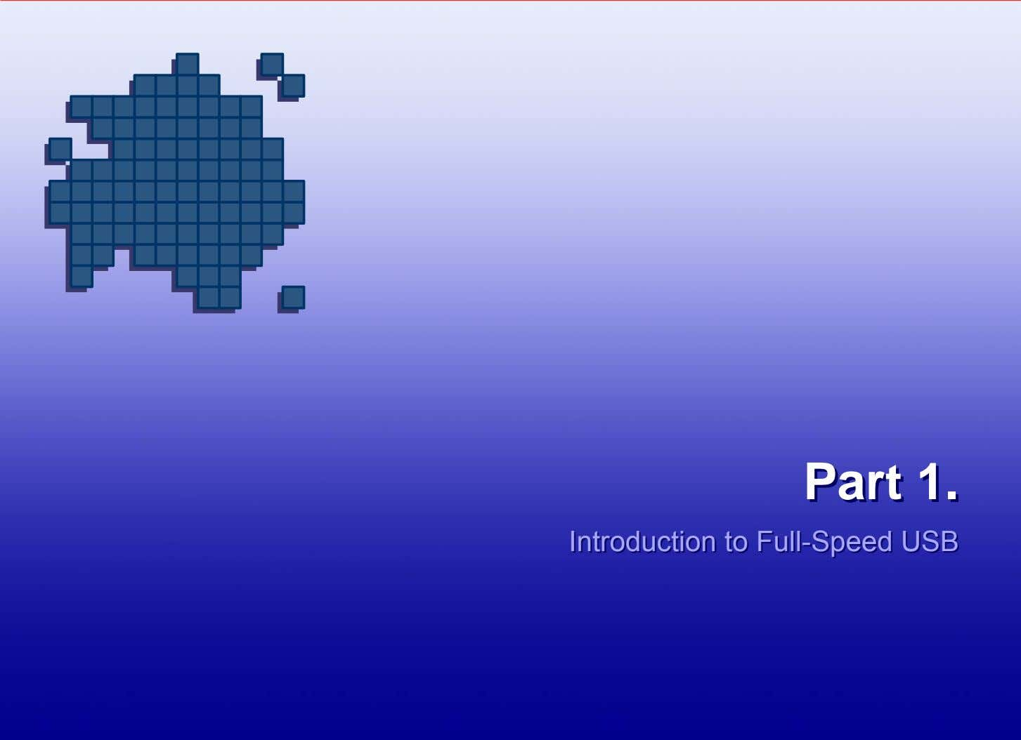 PartPart 1.1. IntroductionIntroduction toto Full-SpeedFull-Speed USBUSB