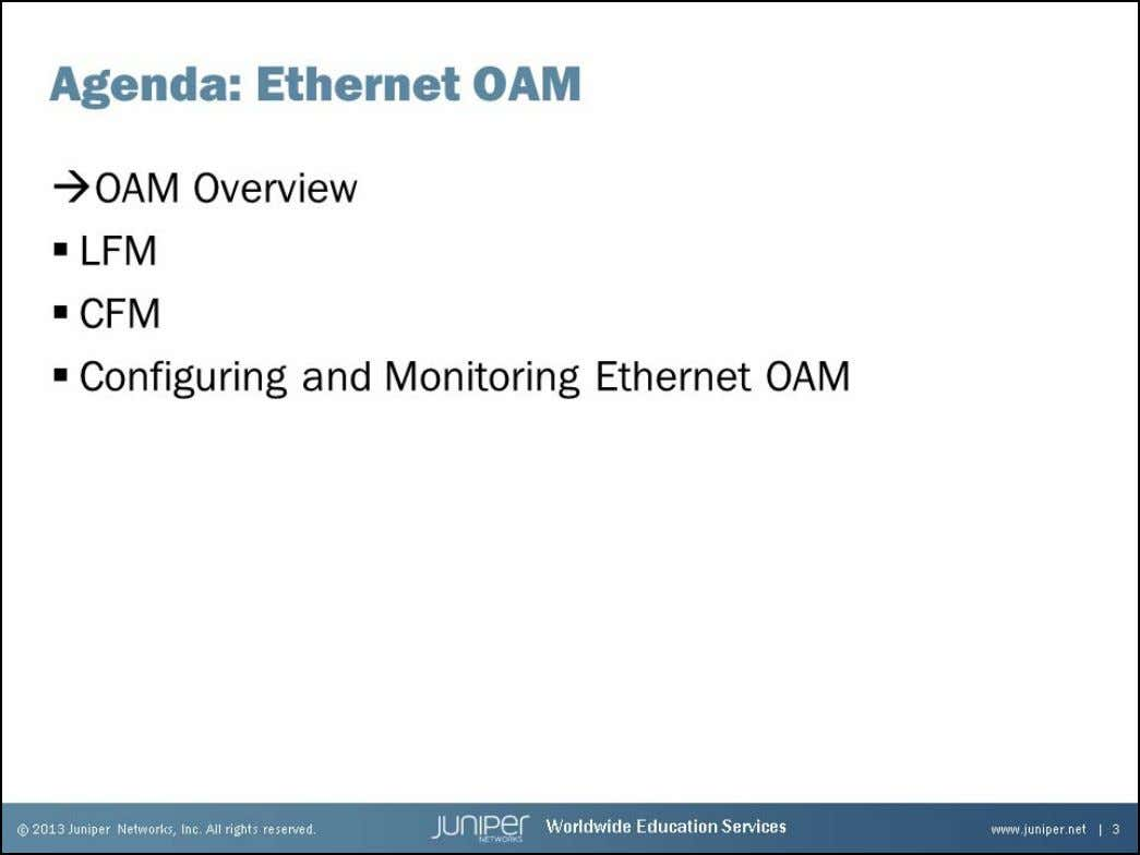 Junos Service Provider Switching OAM Overview The slide lists the topics we will discuss. We discuss