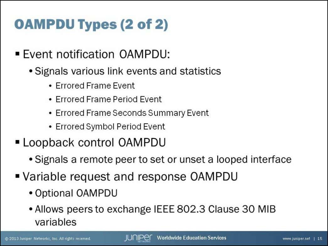 Junos Service Provider Switching Event Notification OAMPDUs Event notification OAMPDUs are used as BDIs. That is,