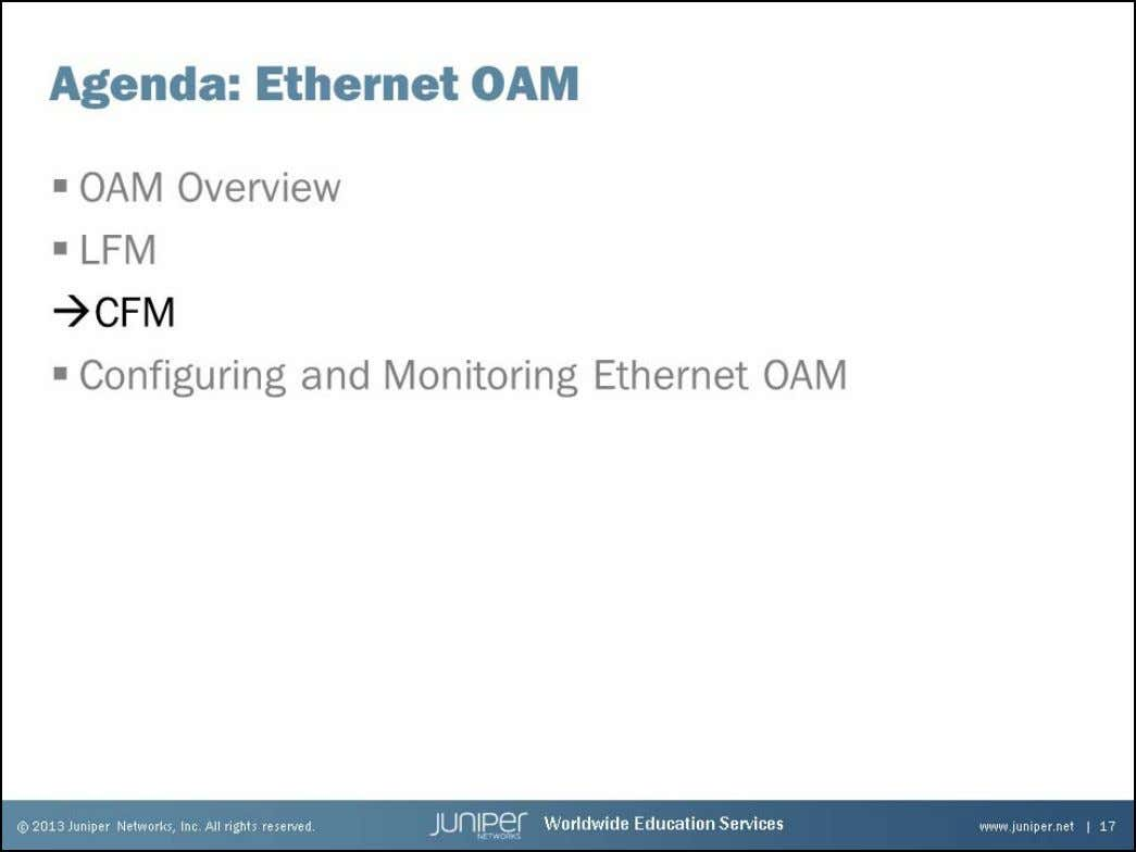 Junos Service Provider Switching CFM The slide highlights the topic we discuss next. www.juniper.net Ethernet OAM
