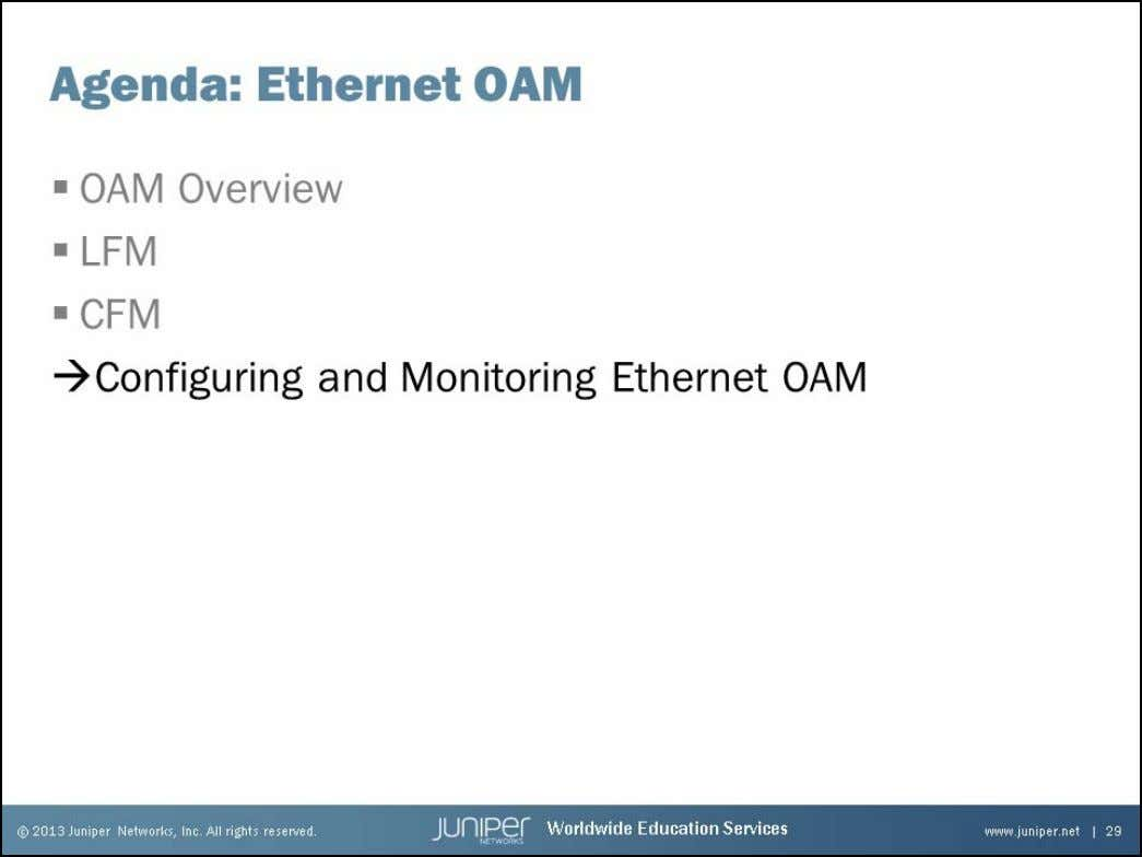 Junos Service Provider Switching Configuring and Monitoring Ethernet OAM The slide highlights the topic we discuss