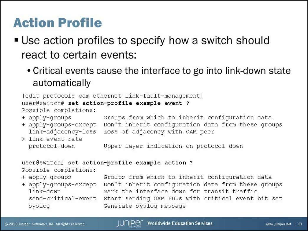 Junos Service Provider Switching Action Profile An action profile allows you to configure how the switch
