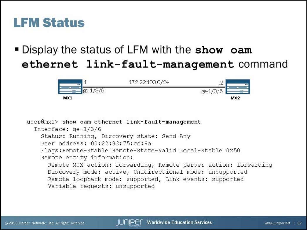 Junos Service Provider Switching LFM Status Use the show oam ethernet link-fault-management command to determine the