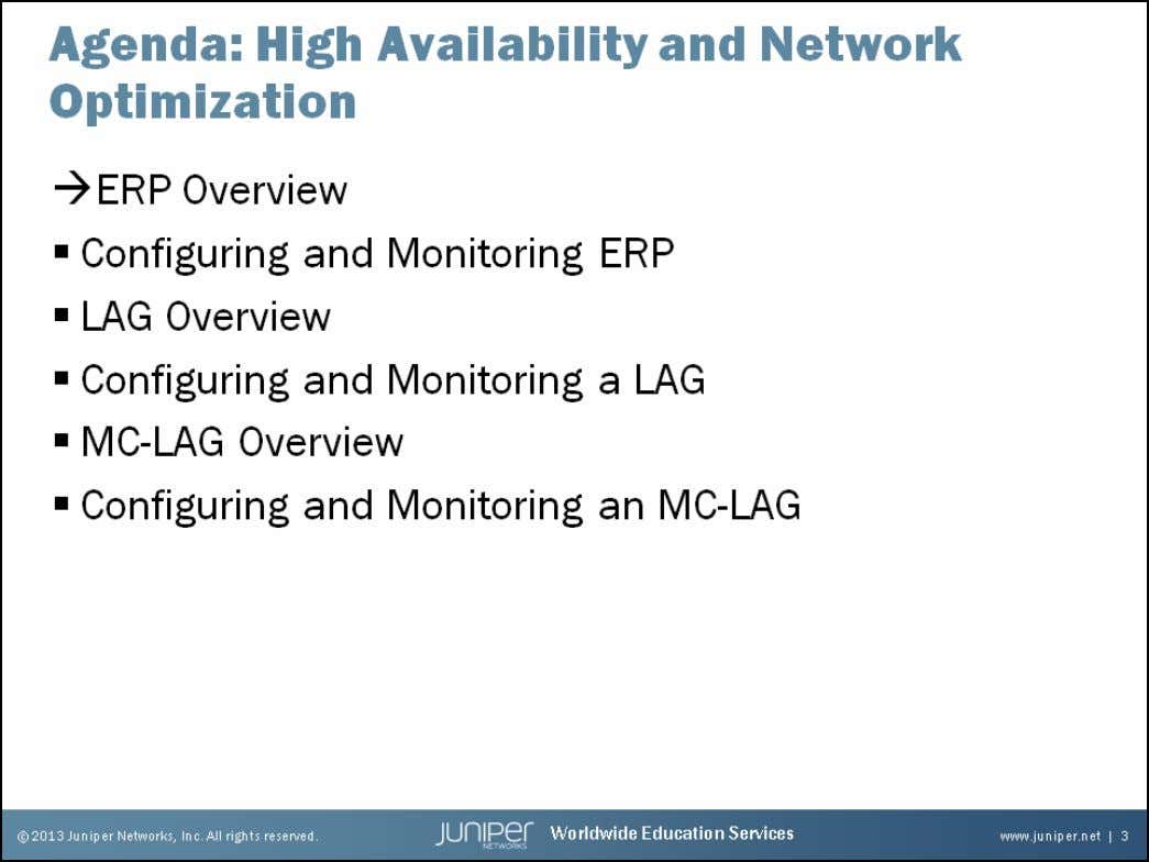 Junos Service Provider Switching ERP Overview The slide lists the topics we will discuss. We discuss