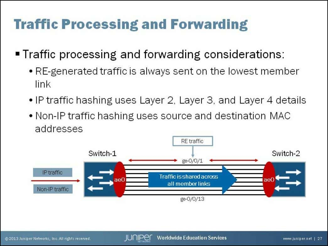 Junos Service Provider Switching Processing and Forwarding Considerations Some traffic processing and forwarding