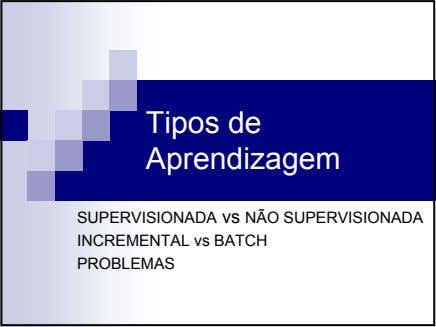 Tipos de Aprendizagem SUPERVISIONADA vs NÃO SUPERVISIONADA INCREMENTAL vs BATCH PROBLEMAS