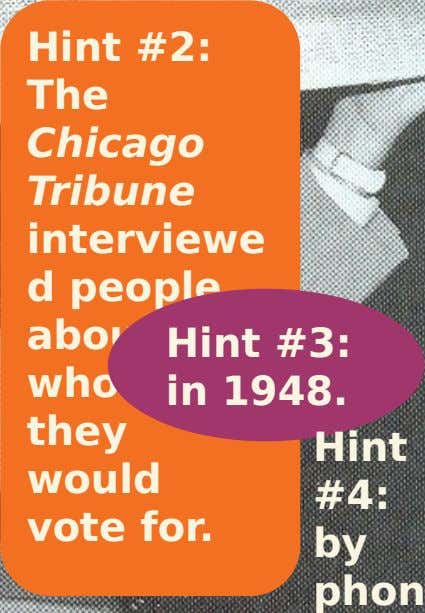 Hint #2: The Chicago Tribune interviewe d people about Hint #3: whom in 1948. they Hint