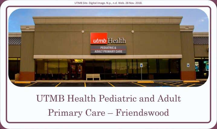 UTMB Site. Digital Image. N.p., n.d. Web. 28 Nov. 2018. UTMB Health Pediatric and Adult