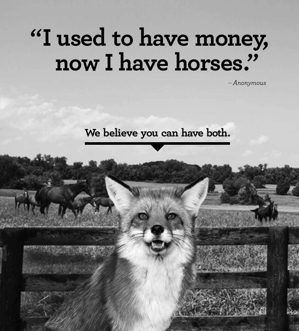 """I used to have money, now I have horses."" -- Anonymous We believe you can"