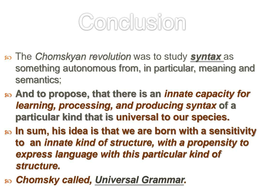  The Chomskyan revolution was to study syntax as something autonomous from, in particular, meaning and