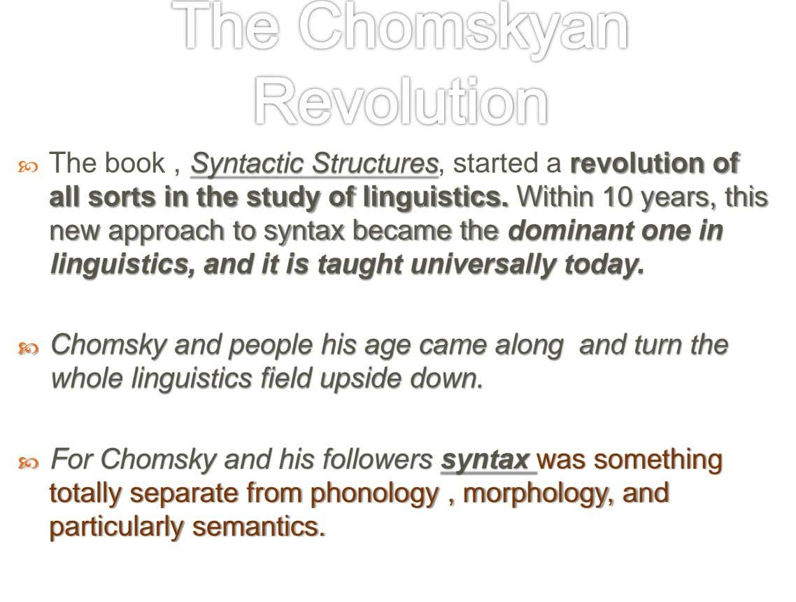  The book , Syntactic Structures, started a revolution of all sorts in the study of
