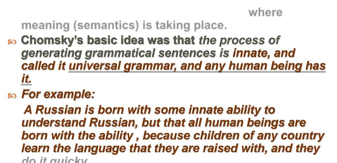  Chomsky's basic idea was that the process of generating grammatical sentences is innate, and called