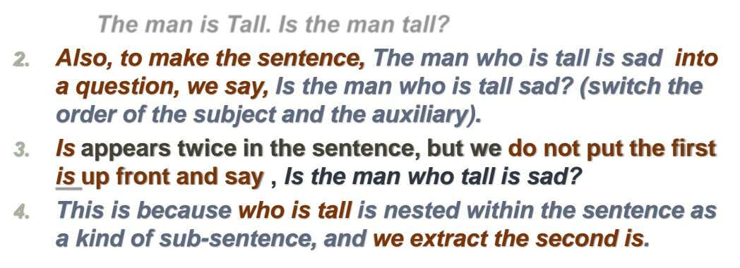 2. Also, to make the sentence, The man who is tall is sad into a question,