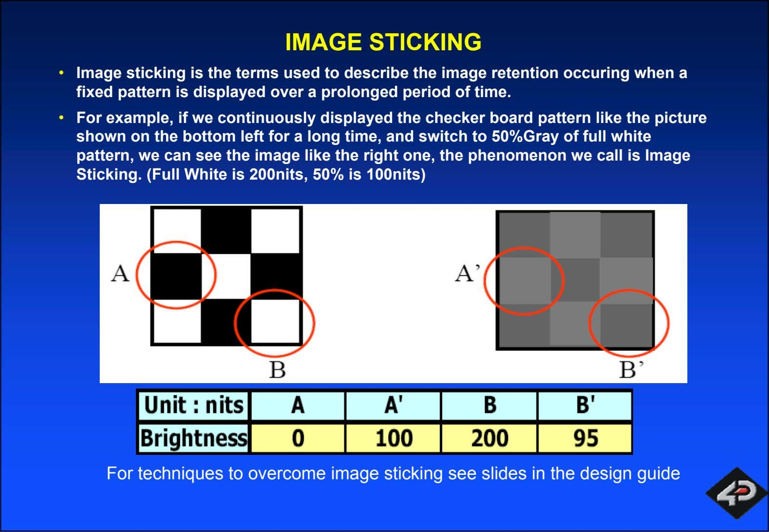 IMAGE STICKING • Image sticking is the terms used to describe the image retention occuring