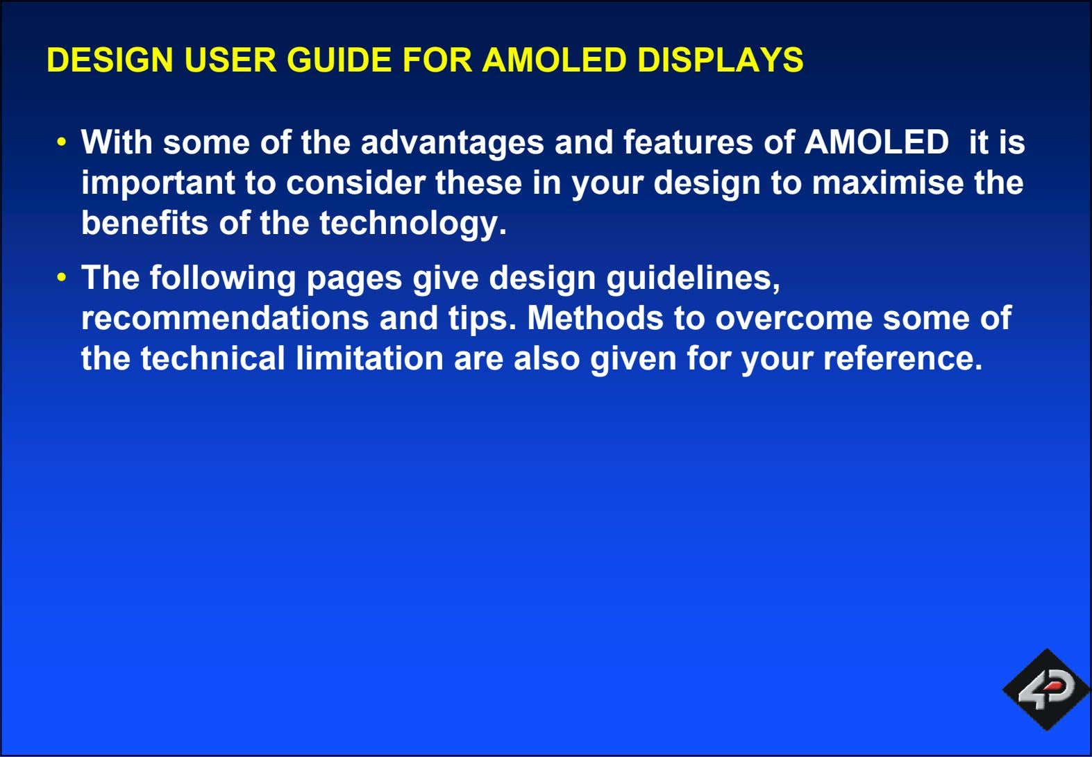 DESIGN USER GUIDE FOR AMOLED DISPLAYS • With some of the advantages and features of