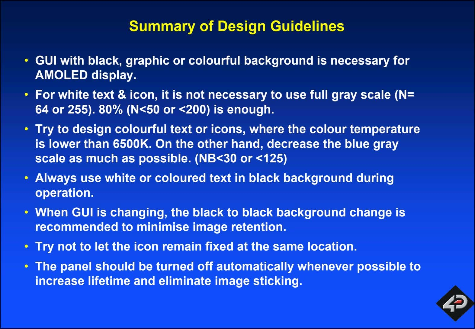 Summary of Design Guidelines • GUI with black, graphic or colourful background is necessary for