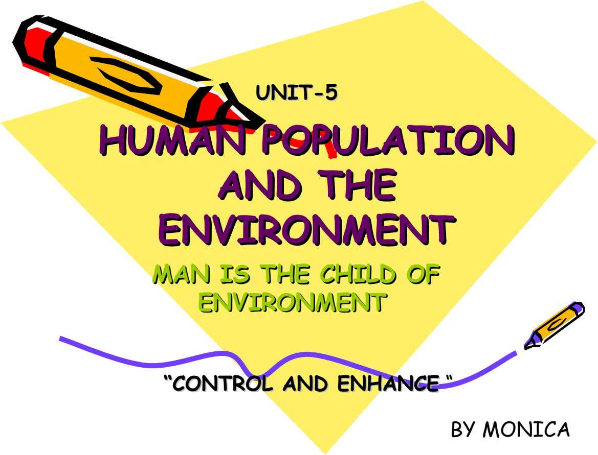 UNIT-5 UNIT-5 HUMAN POPULATION HUMAN POPULATION AND AND THE THE ENVIRONMENT ENVIRONMENT MAN MAN ISIS THE