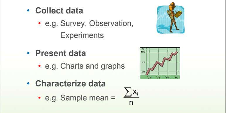 • Collect data • e.g. Survey, Observation, Experiments • Present data • e.g. Charts and