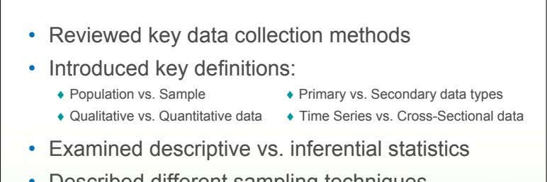 • Reviewed key data collection methods • Introduced key definitions: ♦ Population vs. Sample ♦