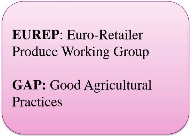 EUREP: Euro-Retailer Produce Working Group GAP: Good Agricultural Practices
