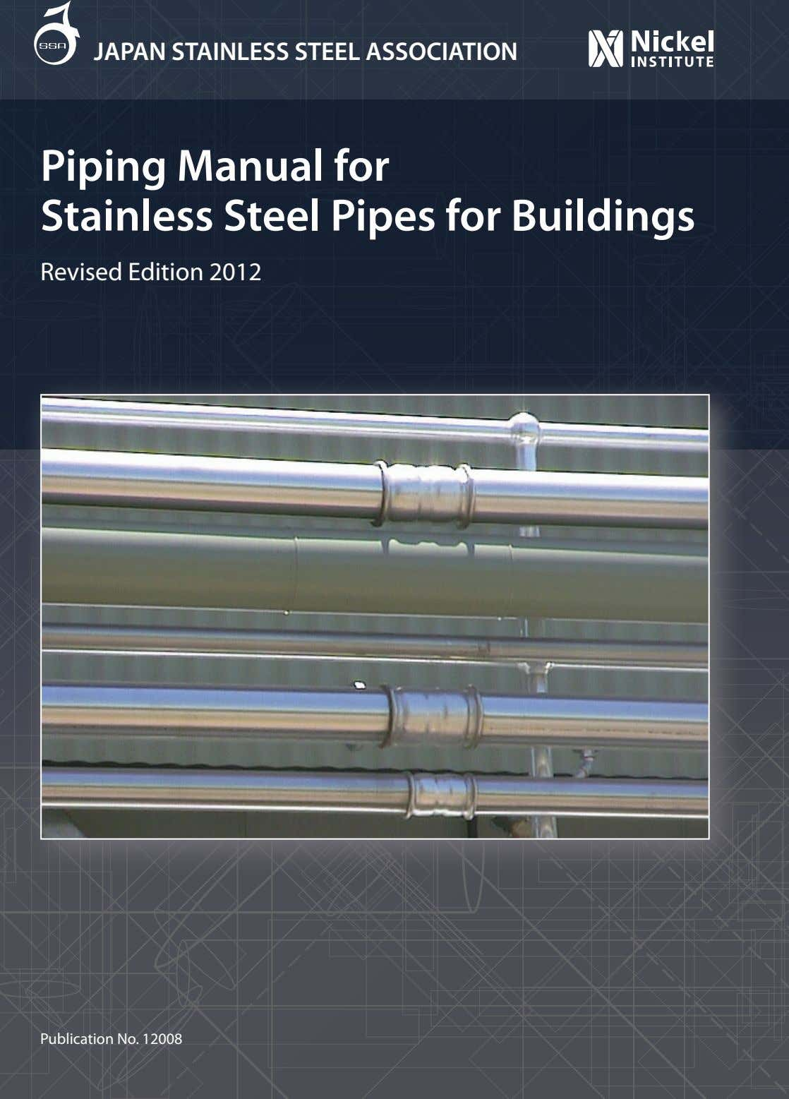 JAPAN STAINLESS STEEL ASSOCIATION Piping Manual for Stainless Steel Pipes for Buildings Revised Edition 2012