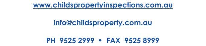 www.childspropertyinspections.com.au info@childsproperty.com.au PH 9525 2999 • FAX 9525 8999