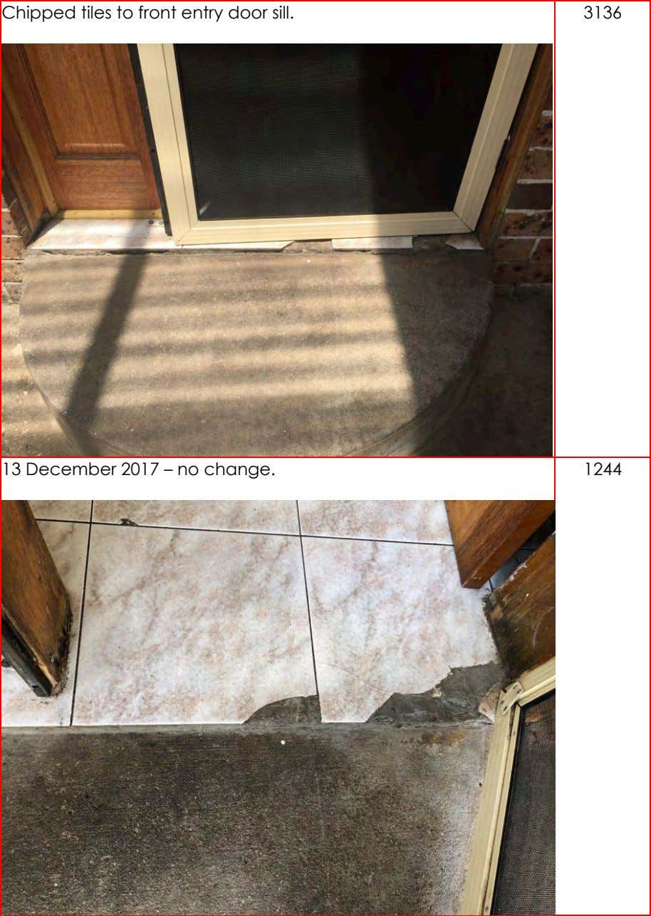 Chipped tiles to front entry door sill. 3136 13 December 2017 – no change. 1244