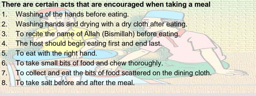 There are certain acts that are encouraged when taking a meal 1. Washing of the