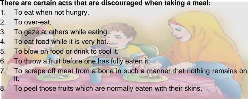 There are certain acts that are discouraged when taking a meal: 1. To eat when