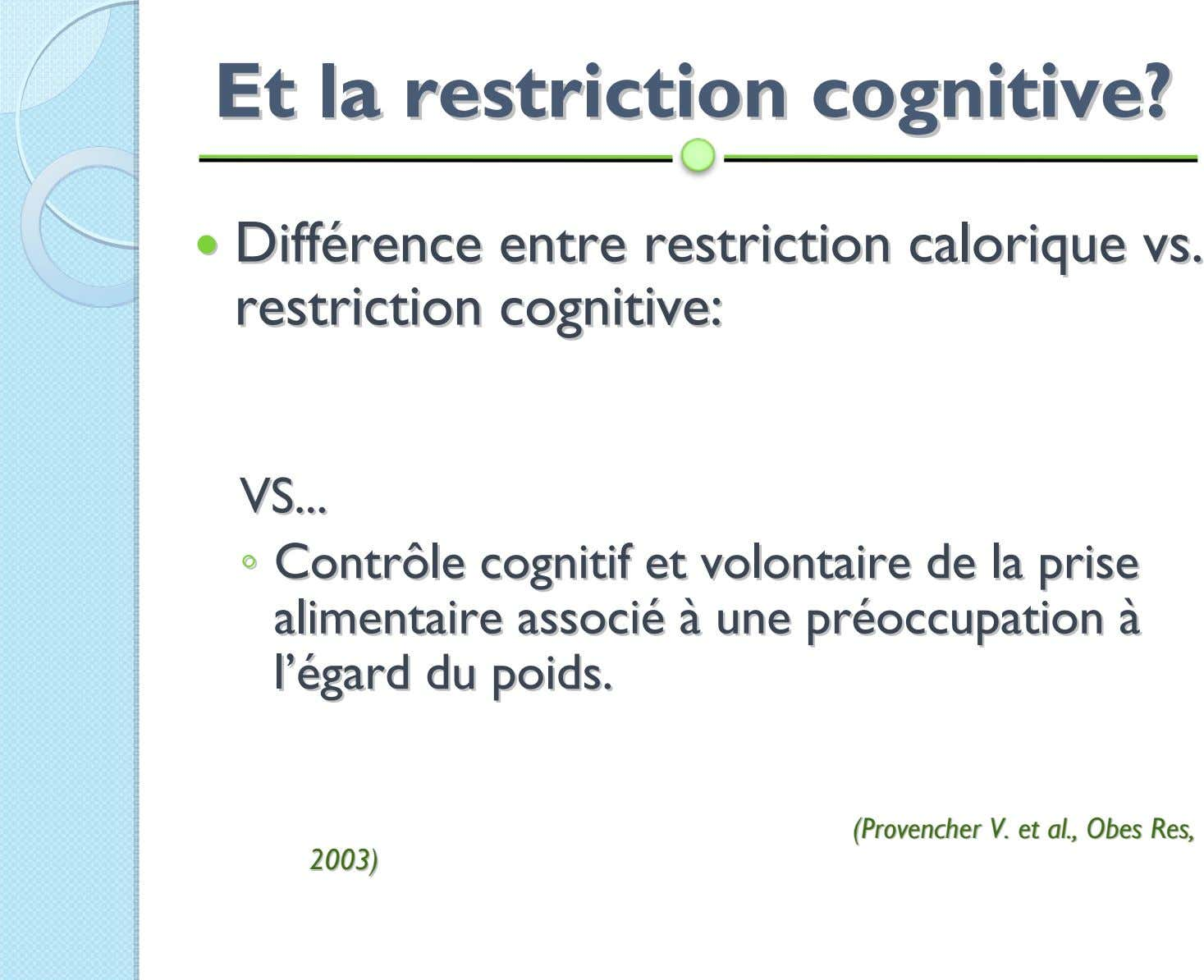 EtEt lala restrictionrestriction cognitive?cognitive? DiffDifféérencerence entreentre restrictionrestriction