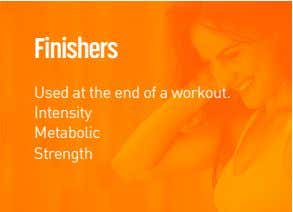 Finishers Used at the end of a workout. Intensity Metabolic Strength