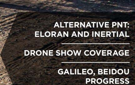 ALTERNATIVE PNT: ELORAN AND INERTIAL DRONE SHOW COVERAGE GALILEO, BEIDOU PROGRESS