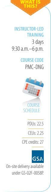 WHAT IS THIS? INSTRUCTOR-LED TRAINING 3 days 9:30 a�m�–6 p�m� COURSE CODE PMC-DNG COURSE SCHEDULE