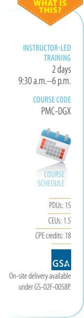 WHAT IS THIS? INSTRUCTOR-LED TRAINING 2 days 9:30 a�m�–6 p�m� COURSE CODE PMC-DGX COURSE SCHEDULE