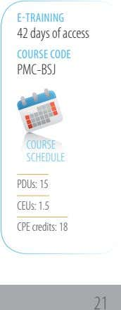 E-TRAINING 42 days of access COURSE CODE PMC-BSJ COURSE SCHEDULE PDUs: 15 CEUs: 1�5 CPE